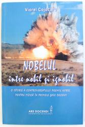 NOBELUL INTRE NOBIL SI IGNOBIL  - O ISTORIE A CONTROVERSATULUI PREMIU NOBEL PENTRU FIZICA IN PRIMELE SASE DECENII de VIOREL COJOCARU , 2011