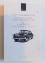 NOMENCLATURA COMITETULUI CENTRAL AL PARTIDULUI MUNCITORESC ROMAN de NICOLETA IONESCU - GURA , 2006