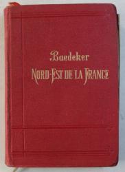 NORD - EST DE LA FRANCE - MANUEL DE VOYAGEUR par KARL BAEDEKER , 1908