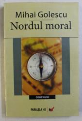 NORDUL MORAL de MIHAI GOLESCU , 2008 *DEDICATIE