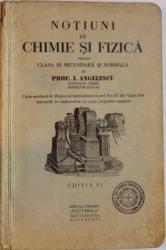 NOTIUNI DE CHIMIE SI FIZICA PENTRU CLASA III SECUNDARA SI NORMALA, EDITIA A VI - A de PROF. I. ANGELESCU, 1929