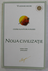 NOUA CIVILIZATIE - CARTEA  A OPTA - PRIMA PARTE - DIN SERIA ' CEDRII SUNATORI AI RUSIEI de VLADIMIR MERGE , 2011
