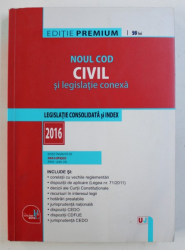 NOUL COD CIVIL SI LEGISLATIE CONEXA - LEGISLATIE CONSOLIDATA SI INDEX de DAN LUPASCU , 2016