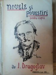 NOVELE SI POVESTIRI PENTRU COPII de I. DRAGOSLAV
