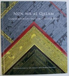 NUN WA AL QALAM CONTEMPORARY CALLYGRAPHY - THE COLLECTION OF THE ISLAMIC ARTS MUSEUM MALAYSIA, 2013