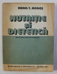NUTRITIE SI DIETETICA - MANUAL PENTRU SCOLILE SANITARE POSTLICEALE  de VIOREL MOGOS , 1993