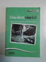 O LUME DIFERITA , O LUME LA FEL , INTEGRAREA SOCIALA A PERSOANELOR CU DIZABILITATI LOCOMOTORII de SIMONA PONEA , 2009