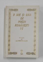 O MIE SI UNA DE POEZII ROMANESTI , antologie de LAURENTIU ULICI , VOLUMUL IV , 1997