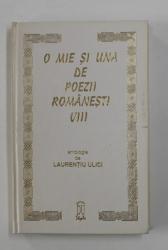 O MIE SI UNA DE POEZII ROMANESTI , ANTOLOGIE de LAURENTIU ULICI , VOLUMUL VIII , 1997
