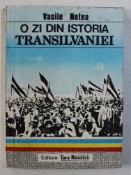 O ZI DIN ISTORIA TRANSILVANIEI - 1 DECEMBRIE 1918 de VASILE NETEA , 1990