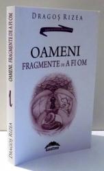 OAMENI FRAGMENTE DE A FI OM de DRAGOS RIZEA , 2016