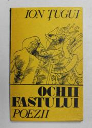 OCHII FASTULUI - POEZII de ION TUGUI , 1973