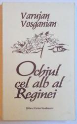 OCHIUL CEL ALB AL REGINEI ( EDITIE BILINGVA ROM. - ENGLEZA ) de VARUJAN VOSGANIAN , 2001