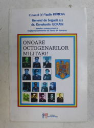ONOARE OCTOGENARILOR MILITARI ! de VASILE RUMEGA si CONSTANTIN UCRAIN , 2010