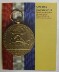 ONOAREA NATIUNILOR III - MEDALII SI CRUCI STRAINE DIN PATRIMONIUL MUZEULUI NATIONAL DE ISTORIE A ROMANIEI de TUDOR ALEXANDRU MARTIN , 2020