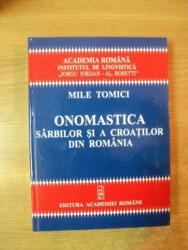 ONOMASTICA SARBILOR SI A CROATILOR DIN ROMANIA (NUME DE PERSOANE SI NUME DE LOCURI) de MILE TOMICI  2006