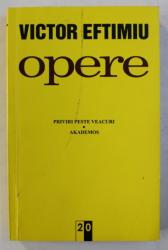 OPERE 20 - PRIVIRI PESTE VEACURI , AKADEMOS de VICTOR EFTIMIU , 2007