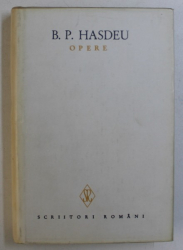 OPERE de B. P. HASDEU , VOLUMUL I , editie de STANCU ILIN , 1986