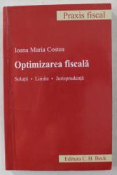 OPTIMIZAREA FISCALA - SOLUTII , LIMITE , JURISPRUDENTA de IOANA MARIA COSTEA , 2011
