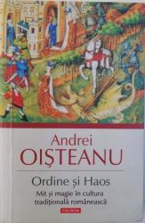 ORDINE SI HAOS  - MIT SI MAGIE IN CULTURA TRADITIONALA ROMANEASCA de ANDREI OISTEANU , 2013