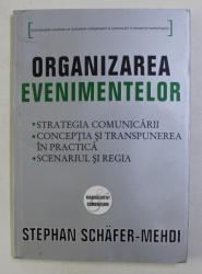 ORGANIZAREA EVENIMENTELOR . STRATEGIA COMUNICARII , CONCEPTIA SI TRANSPUNEREA IN PRACTICA , SCENARIU SI REGIA de STEPHAN SCHAFER MEHDI , 2008