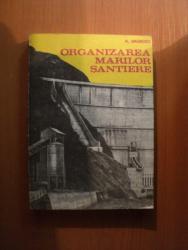 ORGANIZAREA MARILOR SANTIERE de AL. SIMIONESCU , Bucuresti 1989