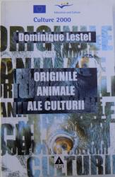 ORIGINILE ANIMALE ALE CULTURII de DOMINIQUE LESTEL , 2004