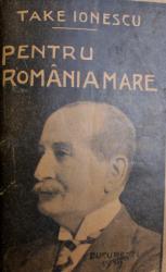 ORIGINILE RAZBOIULUI  - DEPOZITIA UNUI MARTOR /  PENTRU ROMANIA - MARE - DISCURSURI DIN RAZBOIU 1915 - 1917 de TAKE IONESCU , COLEGAT DE DOUA CARTI ,  1915 - 1919
