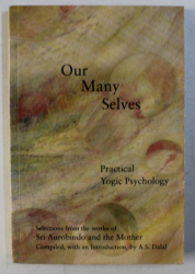 OUR MANY SELVES - PRACTICAL PSYCHOLOGY - SELECTIONS FROM THE WORK OF SRI AUROBINDO AND THE MOTHER , 2005