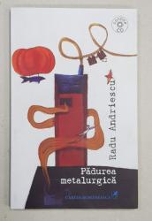 PADUREA METALURGICA - VERSURI  de RADU ANDRIESCU , 2008 , CONTINE CD *