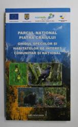 PARCUL NATIONAL PIATRA CRAIULUI  - GHIDUL SPECIILOR SI HABITATELOR DE INTERES COMUNITAR SI NATIONAL , coordonator OLIVIU G. POP , 2015