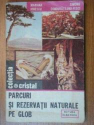 PARCURI SI REZERVATII NATURALE PE GLOB-MARIANA IONESCU,SIMONA CONDURATEANU-FESCI  1985