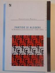 PARTIDE SI ALEGERI IN ROMANIA POSTCOMUNISTA 1989 - 2004 de CRISTIAN PREDA , 2005