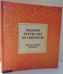 PASAPORT PENTRU ZILE DE CEREMONIE de CRISTIAN GEORGE ABREBENEL , 2012 *DEDICATIE