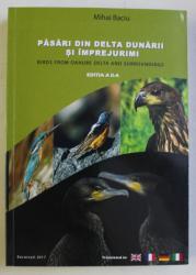 PASARI DIN DELTA DUNARII SI IMPREJURIMI / BIRDS FROM DANUBE DELTA AND SURROUNDINGS ED. a - II - a de MIHAI BACIU , 2017