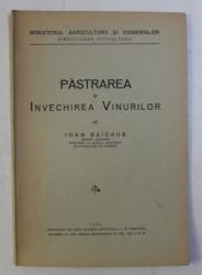 PASTRAREA SI INVECHIREA VINURILOR de IOAN BAIDAUS , 1933
