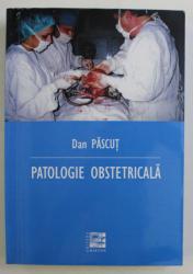 PATOLOGIE OBSTETRICALA de DAN PASCUT , 2009