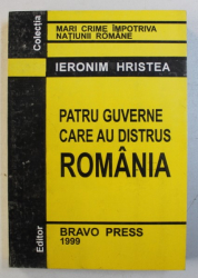 PATRU GUVERNE CARE AU DISTRUS ROMANIA de IERONIM HRISTEA , 1999