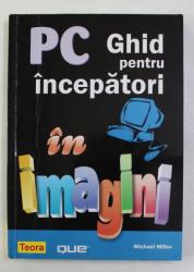 PC GHID PENTRU INCEPATORI IN IMAGINI de MICHAEL MILLER , 2008