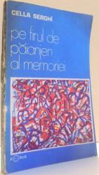 PE FIRUL DE PAIANJEN AL MEMORIEI , ED. a - II - a REVAZUTA SI ADAUGITA de CELLA SERGHI , 1991