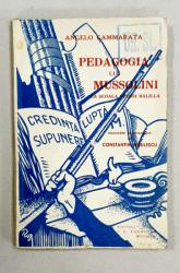 PEDAGOGIA LUI MUSSOLINI LA SCOALA OPEREI BALILLA de ANGELO CAMMARATA traducere de CONSTANTIN NITULESCU - BUCURESTI, 1938