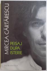 PEISAJ DUPA ISTERIE , ARTICOLE , 2007 -2017 de MIRCEA CARTARESCU , 2017
