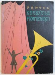 PENTRU SERBARILE PIONIERESTI - POEZII , CANTECE , PIESE , TEATRU DE ESTRADA , LOCURI PIONIERESTI , DANSURI ) , 1963