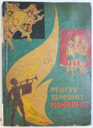 PENTRU SERBARILE PIONIERESTI  - POEZII , CANTECE , SCENETE SATIRICE , SNOAVE , JOCURI DISTRACTIVE SI PIONIERESTI ETC. PENTRU TABERELE DE VARA , 1964