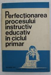 PERFECTIONAREA PROCESULUI INSTRUCTIV EDUCATIV IN CICLUL PRIMAR , CULEGERE METODICA , 1977