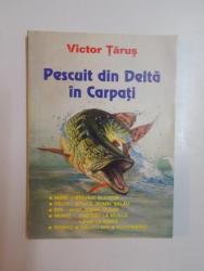 PESCUIT DIN DELTA IN CARPATI de VICTOR TARUS , 1997