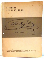 PICTORUL REVOLUTIONAR I. D. NEGULICI, 1812-1851 de LUCIA DRACOPOL ISPIR , 1962