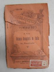 PICTURA RENASTERII IN ITALIA  de H. TAINE , DIN ' FILOZOFIA ARTEI ' , COLECTIA ' BIBLIOTECA PENTRU TOTI ' NR. 132 -134  , INCEPUTUL SECOLULUI XX