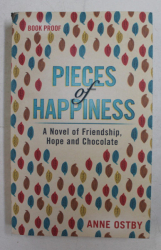 PIECES OF HAPPINESS  - A NOVEL OF FRIENDSHIP , HOPE AND CHOCOLATE by ANNE OSTBY , 2017