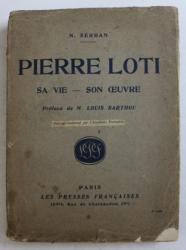 PIERRE LOTI  - SA VIE ET SON OEUVRE par N. SERBAN , 1924